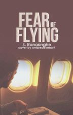 Fear of Flying ✓ by arcticstars