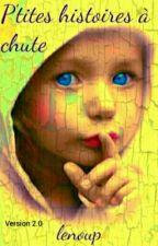 ♣ P'tites Histoires À Chute ♣ by lenoup