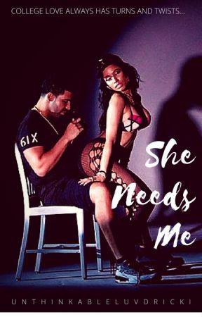 She Needs Me by UnthinkableLuvDricki