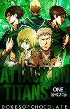 Attack On Titan X Reader (Oneshots) by BoxesOfChocolate