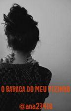 O Babaca Do Meu Vizinho by LifeandDie2
