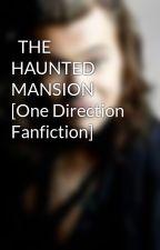THE HAUNTED MANSION [One Direction Fanfiction]   by HazalJamesMalik_77