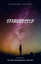 Starcrossed (Book two of the Stargazer series) by flowereader230