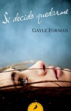 Si Decido Quedarme [Gayle Forman] by courage-fear