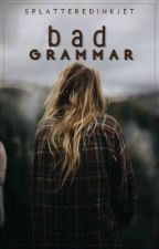 Bad Grammar | ✓ by SplatteredInkJet