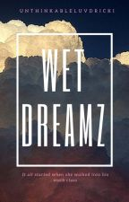 Wet Dreamz by UnthinkableLuvDricki