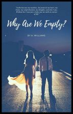 Why Are We Empty? by H_Williams