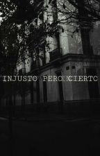Injusto Pero Cierto by lua_albu