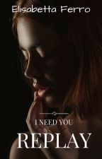 Replay - I need you by Ibelieve93
