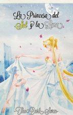 Sailor Moon: La Princesa Del Sol Y La Luna  by marinette_elizabeth