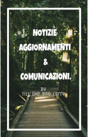 Notizie, Aggiornamenti & Comunicazioni  by Till_the_end_larry