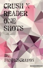 Crush x Reader One Shots (complete) by fanficscrayon