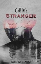 Call Me Stranger by kurcacinakal