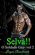 Selva!!-O Soldado Gay-vol 2  by SergioCavalcante4
