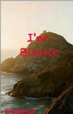 I'm Bionic  ( Daniel Love Story) by KirstenHarvath