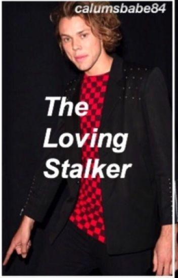 The Loving Stalker