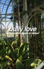 Bully Love by tvmljnson