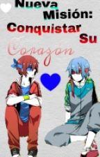 Nueva Mision: Conquistar Su Corazón |Editando| by nekoynekohtf