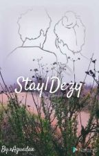 Stay|Dezy by XPatisonx