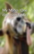 My Mates (One direction fanfic) by andrea_potato1D