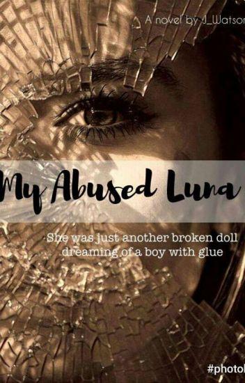 My Abused Luna✔ #Wattys2017
