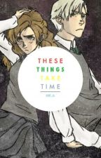 These Things Take Time {Dramione Fanfic} by Ashe_AL