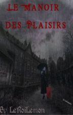 Le Manoir Des plaisirs [lemon/en cours] by LeRoiLemon