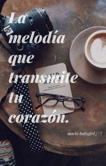 La melodía que transmite tu corazón.