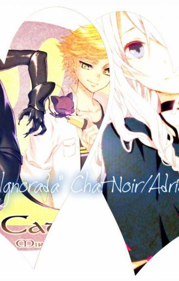 """""""Ignorada"""" (Chat Noir/Adrien Y Tu)"""
