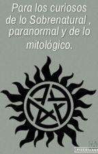 Para Los Curiosos De Lo Sobrenatural,de Lo Paranormal Y De Lo Mitológico. by abigailvampette1234