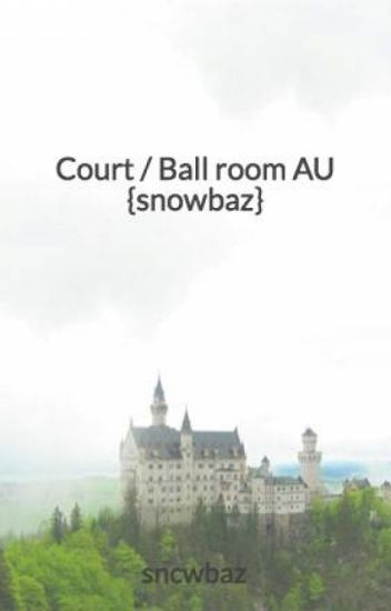 Court / Ball room AU {snowbaz}