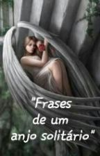 Frases de um anjo solitário by camilly150
