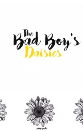 The Bad Boy's Daisies  by _pinyapple