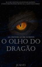 As Crônicas de Godfin: O Olho do Dragão (Em Revisão) by JohnnyCandor