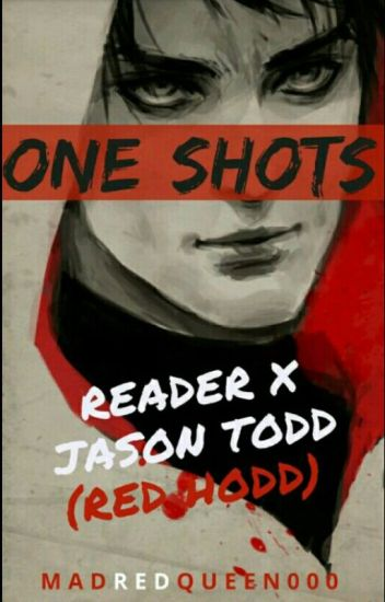 Jason Todd/Red Hood X Reader One Shots