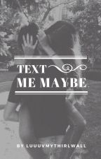 text me maybe • hood ✔ by luuuvmythirlwall