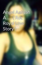 Angel Aaliyah A...... ( Roc Royal Love Story ) by CherokeeLovee