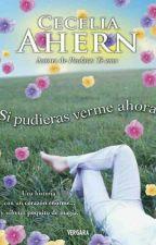 Si Pudieras Verme Ahora- Cecilia Ahern  by fueguito26