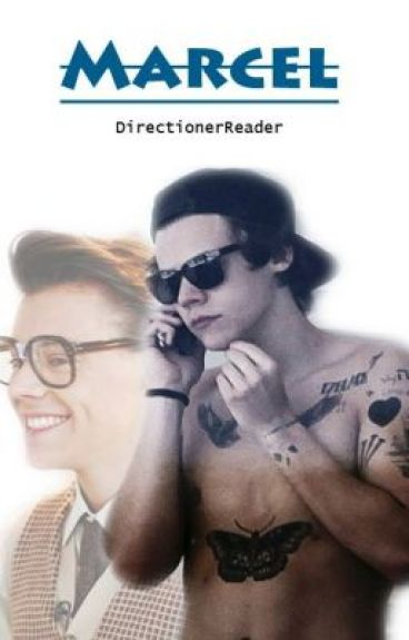 Marcel.   (Harry Styles & tú)