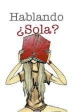 Hablando ¿Sola? by Ney-23-12
