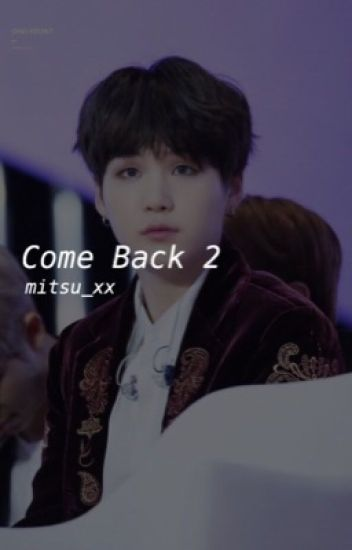 Come Back 2 || Suga BTS
