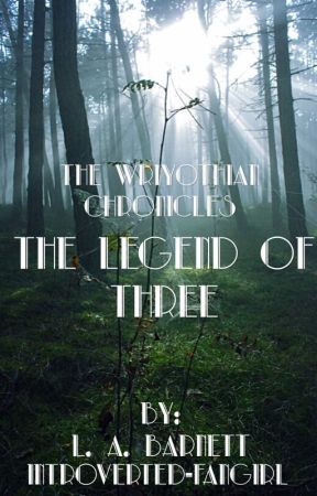 The Wriyothian Chronicles: The Legend Of Three by introverted-fangirl