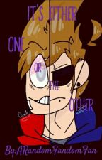 It's Either One Or The Other {Tom X Reader X Tord} by ARandomFandomFan