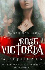 Rose Victória - A Duplicata (Vol 2°) by IngrydMachado