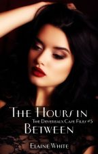 The Hours in Between - The Devereaux Case Files Book 5 by ElaineWhite
