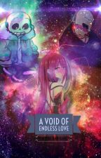 A Void of Endless Love  ¤Reader Insert¤ by Youtube-and-Games