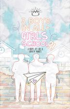 3 Boys in All-Girls School?! by CutieLois24