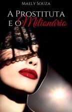 A Prostituta e o Milionário (Livro 1)  by MaelySouza9