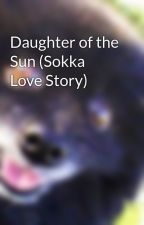 Daughter of the Sun (Sokka Love Story) by Grier_Girl1107