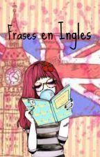 Frases en Ingles by Lenu_MrsCookie